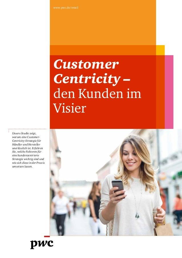 www.pwc.de/retail Customer Centricity – den Kunden im Visier Unsere Studie zeigt, warum eine Customer- Centricity-Strategi...