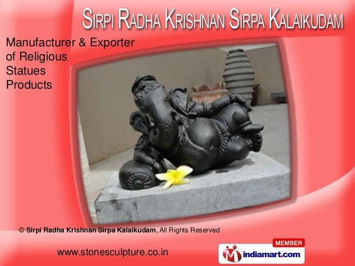 Manufacturer & Exporterof ReligiousStatuesProducts  © Sirpi Radha Krishnan Sirpa Kalaikudam, All Rights Reserved          ...