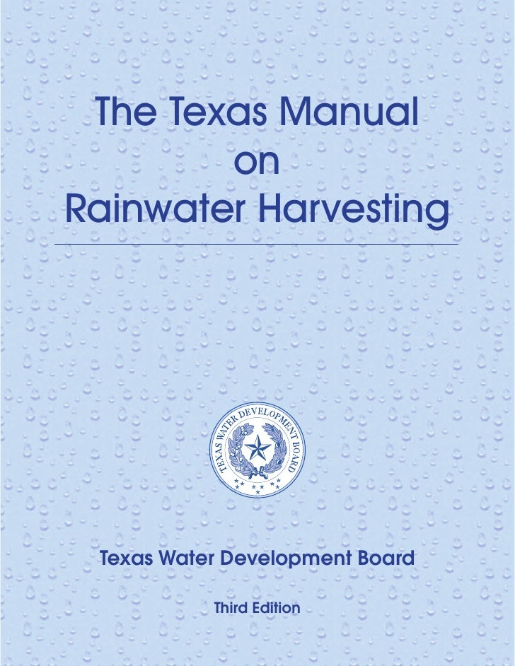 The Texas Manual        onRainwater Harvesting Texas Water Development Board           Third Edition