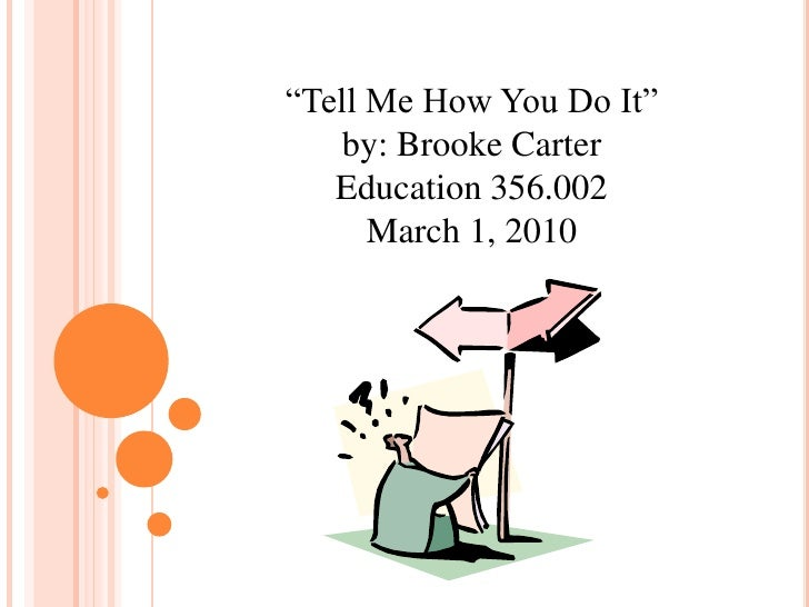 """""""Tell Me How You Do It""""by: Brooke CarterEducation 356.002March 1, 2010<br />"""