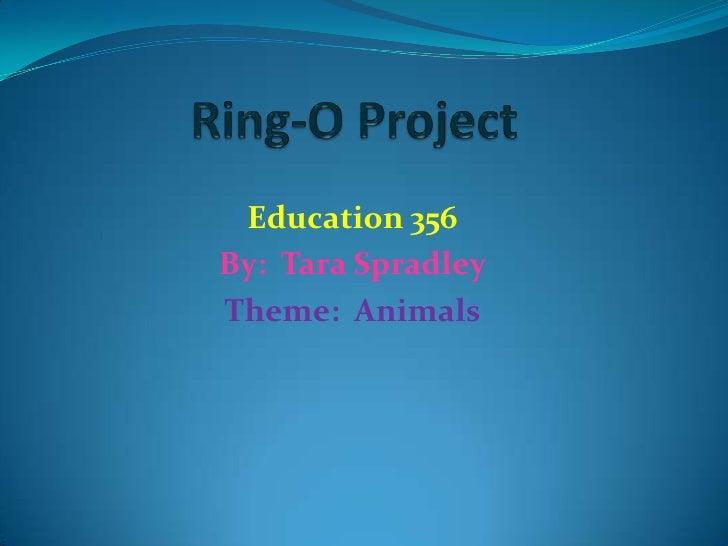 Ring-O Project<br />Education 356<br />By:  Tara Spradley<br />Theme:  Animals<br />