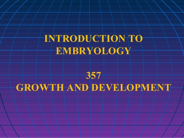INTRODUCTION TO EMBRYOLOGY 357 GROWTH AND DEVELOPMENT
