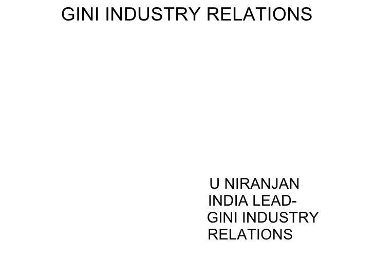 <ul><li>GINI INDUSTRY RELATIONS </li></ul><ul><li>  </li></ul><ul><ul><ul><ul><ul><li>  U NIRANJAN </li></ul></ul></ul></u...