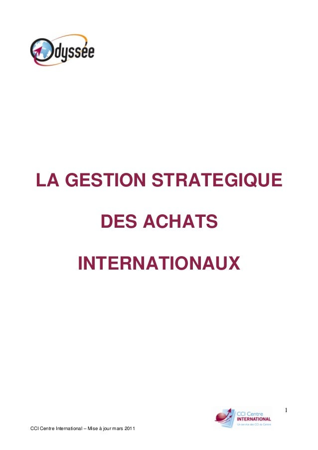 CCI Centre International – Mise à jour mars 2011 1 LA GESTION STRATEGIQUE DES ACHATS INTERNATIONAUX