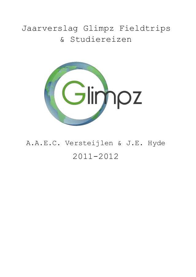 Jaarverslag Glimpz Fieldtrips & Studiereizen A.A.E.C. Versteijlen & J.E. Hyde 2011-2012