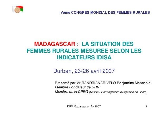 DRV Madagascar_Avr2007 1 MADAGASCAR : LA SITUATION DES FEMMES RURALES MESUREE SELON LES INDICATEURS IDISA Durban, 23-26 av...