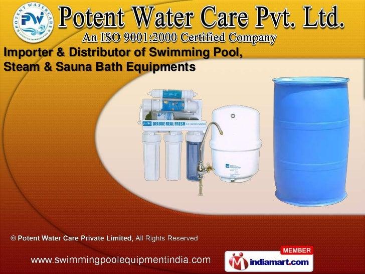 Importer & Distributor of Swimming Pool,Steam & Sauna Bath Equipments