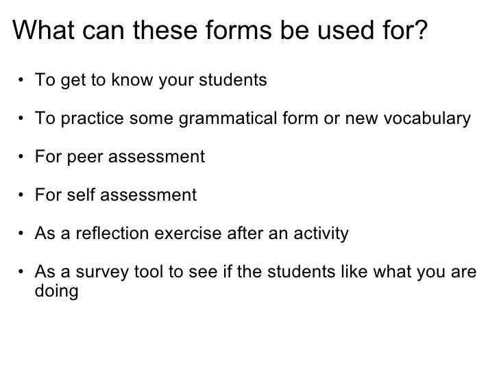 What can these forms be used for?<br /><ul><li>To get to know your students</li></ul><br /><ul><li>To practice some gramm...