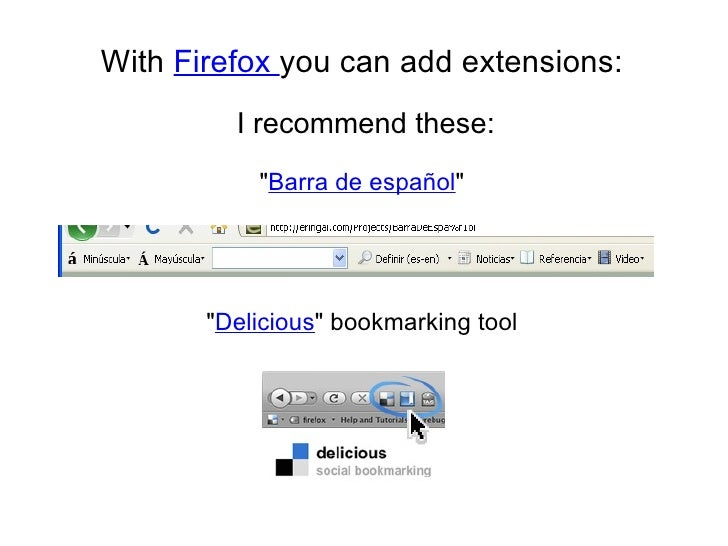 """With Firefox you can add extensions:<br /><br />I recommend these:<br /><br />""""Barra de español""""<br /><br /><br /><b..."""