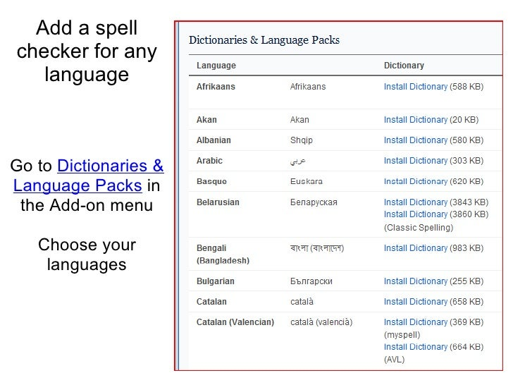 Add a spell checker for any language<br /><br /><br />Go to Dictionaries & Language Packs in the Add-on menu<br /><br /...