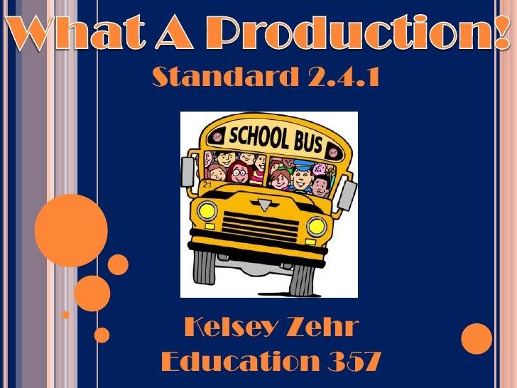 What A Production!<br />Standard 2.4.1<br />Kelsey Zehr<br />Education 357<br />