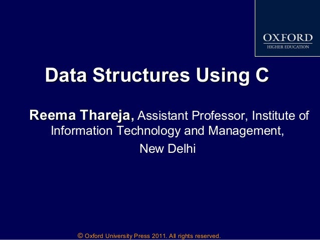 © Oxford University Press 2011. All rights reserved. Data Structures Using CData Structures Using C Reema TharejaReema Tha...