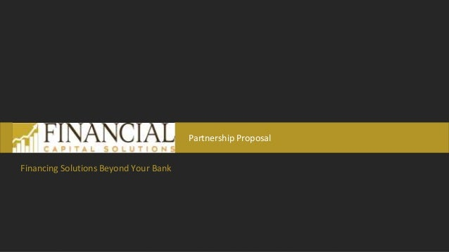 Partnership Proposal Financing Solutions Beyond Your Bank