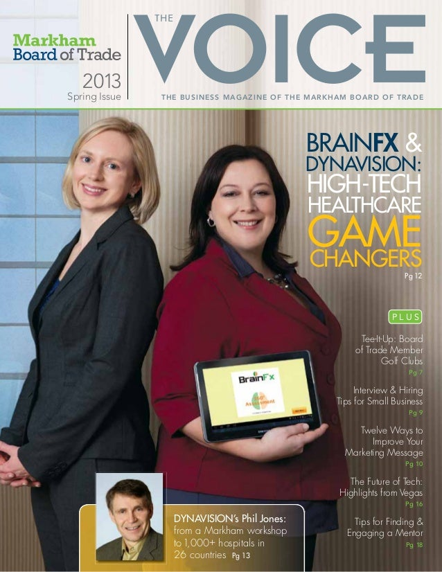 THE BUSINESS MAGAZINE OF THE MARKHAM BOARD OF TRADESpring Issue 2013 BRAINFX & DYNAVISION: HIGH-TECH HEALTHCARE GAMECHANGE...