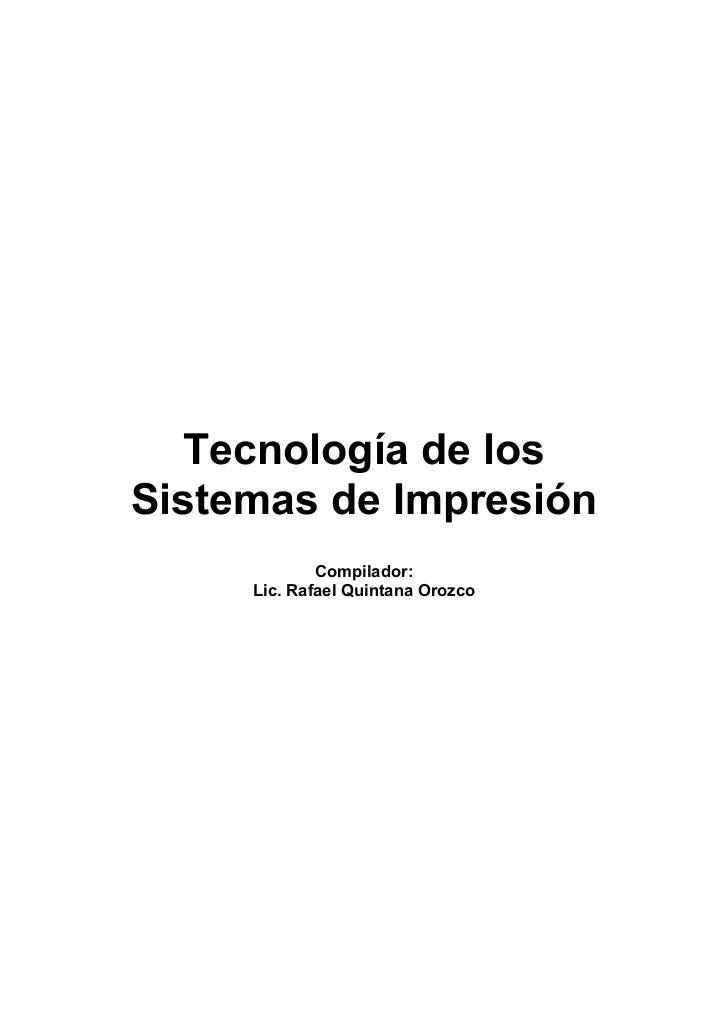 Tecnología de losSistemas de Impresión             Compilador:     Lic. Rafael Quintana Orozco