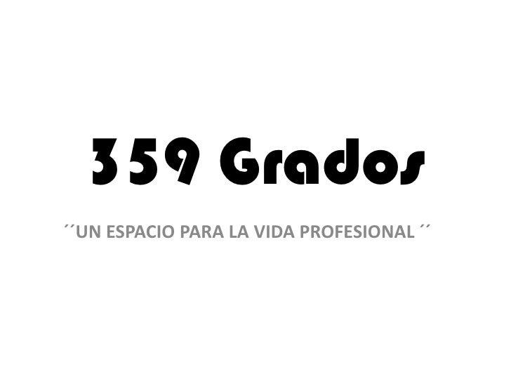 359 Grados<br />´´UN ESPACIO PARA LA VIDA PROFESIONAL ´´<br />