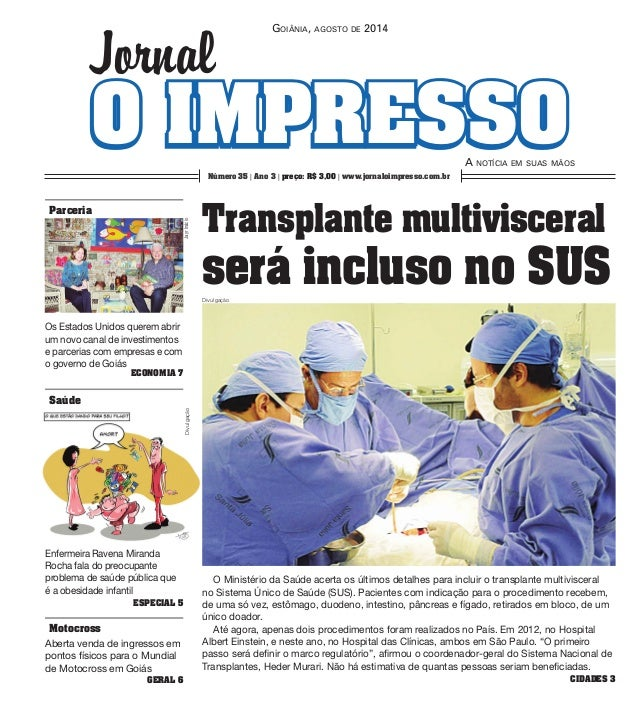 Goiânia, agosto de 2014  O IMPrreessssoo  A notícia em suas mãos  Jornal  Número 35 | Ano 3 | preço: R$ 3,00 | www.jornalo...
