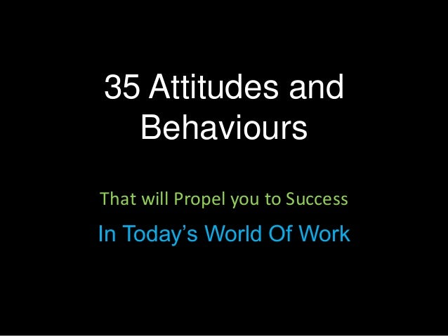 That will Propel you to Success In Today's World Of Work 35 Attitudes and Behaviours