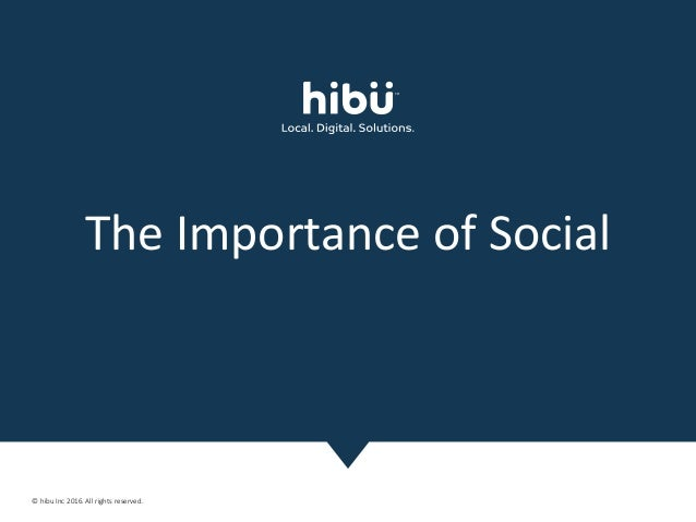 © hibu Inc 2016. All rights reserved. 1 The Importance of Social