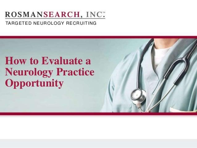 T A R G E T E D N E U R O L O G Y R E C R U I T I N G TARGETED NEUROLOGY RECRUITING How to Evaluate a Neurology Practice O...