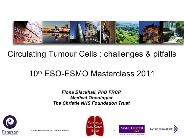 © Paterson Institute for Cancer Research Fiona Blackhall, PhD FRCP Medical Oncologist The Christie NHS Foundation Trust Ci...