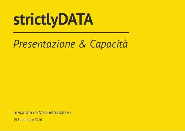 strictlyDATA Presentazione & Capacità preparata da Manuel Sabatino 19 Settembre 2016