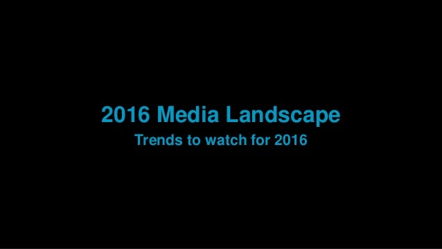 2016 Media Landscape Trends to watch for 2016