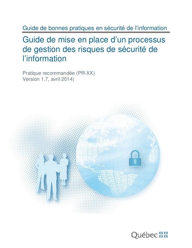Guide de bonnes pratiques en sécurité de l'information Guide de mise en place d'un processus de gestion des risques de séc...