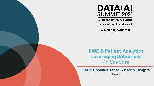 RWE & Patient Analytics Leveraging Databricks An Use Case Harini Gopalakrishnan & Martin Longpre Sanofi