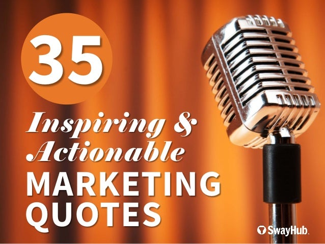 35  Inspiring & Actionable  MARKETING QUOTES