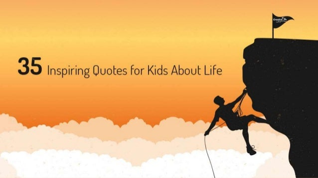 Quotes For Kids About Life Entrancing 35 Inspiring Quotes For Kids About Life