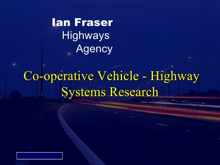 Ian Fraser                  Highways                     Agency            Co-operative Vehicle - Highway                 ...
