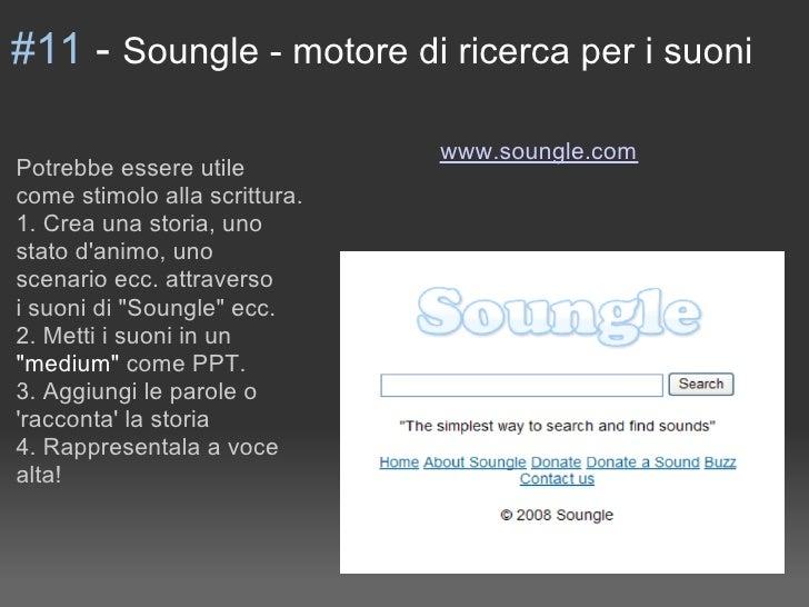 #11 - Soungle - motore di ricerca per i suoni                                 www.soungle.com Potrebbe essere utile come s...