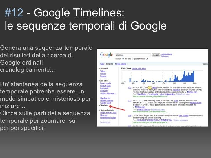 #12 - Google Timelines:  le sequenze temporali di Google Genera una sequenza temporale dei risultati della ricerca di Goog...