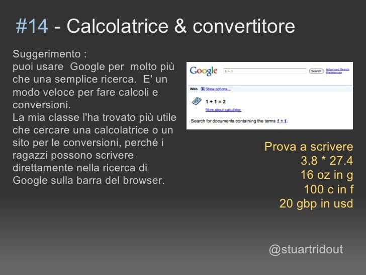 #14 - Calcolatrice & convertitore Suggerimento : puoi usare Google per molto più che una semplice ricerca. E' un modo velo...