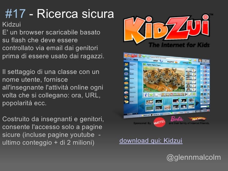 #17 - Ricerca sicura Kidzui E' un browser scaricabile basato su flash che deve essere controllato via email dai genitori p...