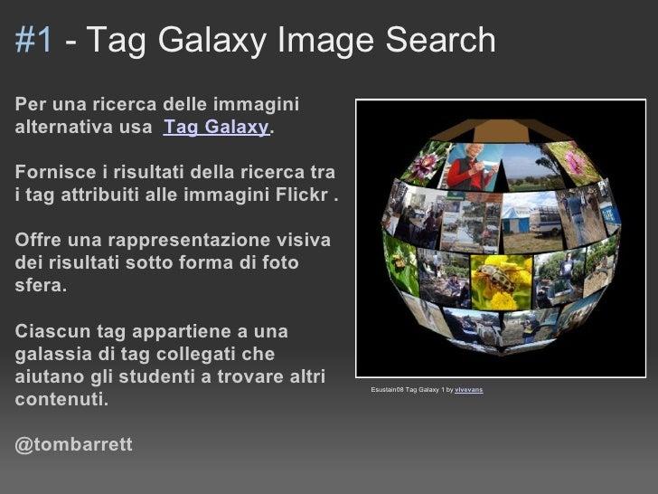 #1 - Tag Galaxy Image Search Per una ricerca delle immagini alternativa usa Tag Galaxy.  Fornisce i risultati della ricerc...