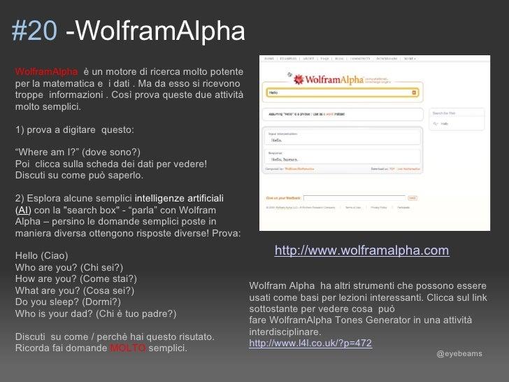 #20 -WolframAlpha WolframAlpha è un motore di ricerca molto potente per la matematica e i dati . Ma da esso si ricevono tr...