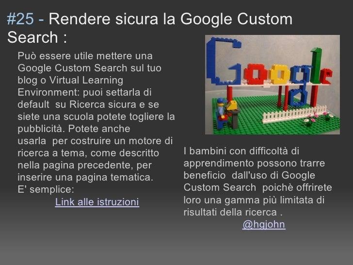 #25 - Rendere sicura la Google Custom Search :  Può essere utile mettere una  Google Custom Search sul tuo  blog o Virtual...