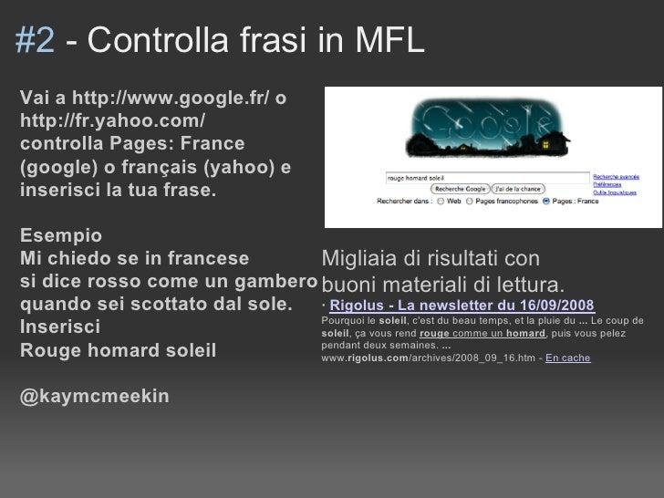 #2 - Controlla frasi in MFL Vai a http://www.google.fr/ o http://fr.yahoo.com/ controlla Pages: France (google) o français...