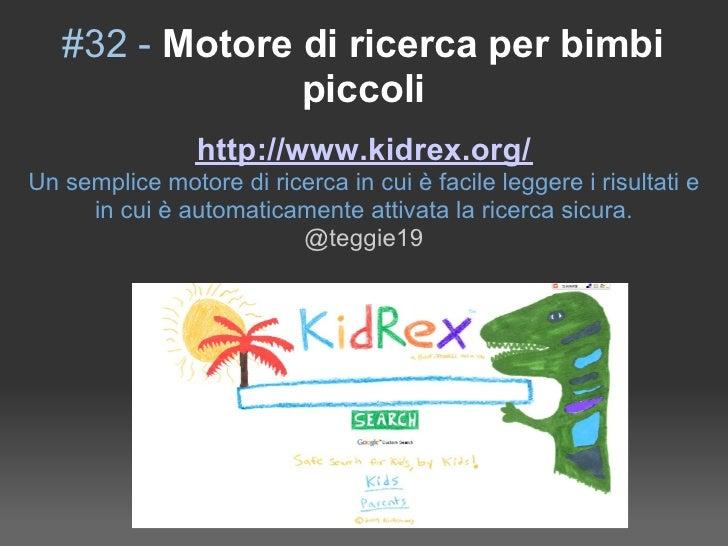 #32 - Motore di ricerca per bimbi                 piccoli                 http://www.kidrex.org/ Un semplice motore di ric...