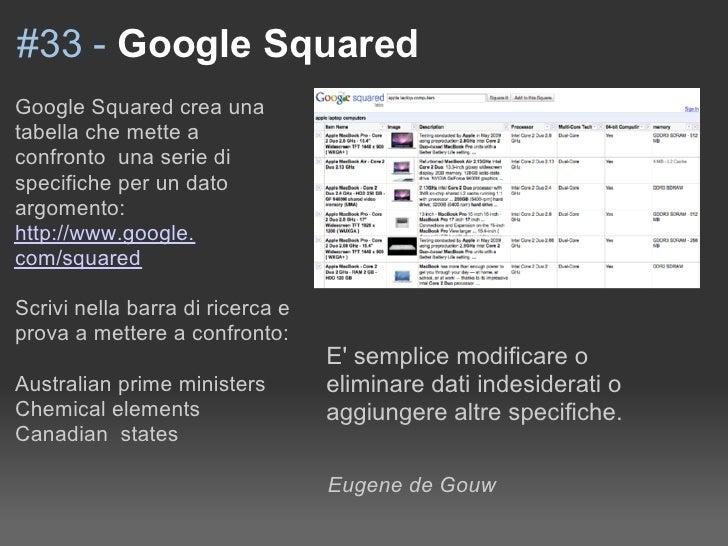 #33 - Google Squared Google Squared crea una tabella che mette a confronto una serie di specifiche per un dato argomento: ...