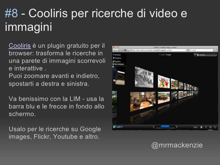 #8 - Cooliris per ricerche di video e immagini Cooliris è un plugin gratuito per il browser: trasforma le ricerche in una ...