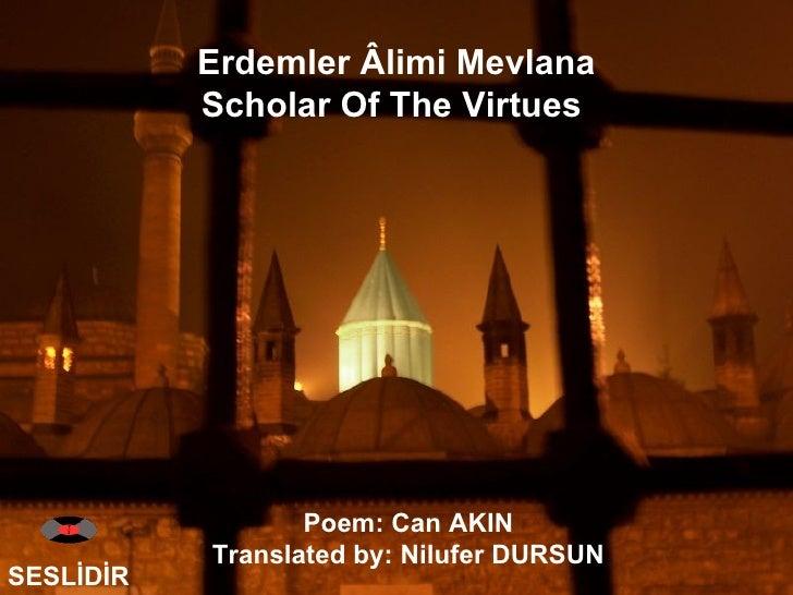 Erdemler Âlimi Mevlana Scholar Of The Virtues  SESLİDİR Poem: Can AKIN  Translated by: Nilufer DURSUN