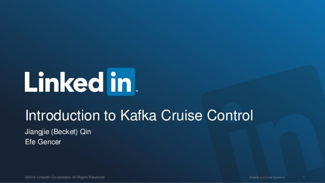 Distributed Data Systems 1©2016 LinkedIn Corporation. All Rights Reserved. Introduction to Kafka Cruise Control Jiangjie (...