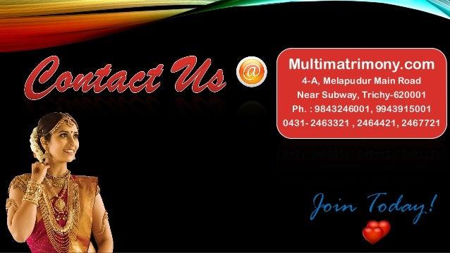 Multimatrimony.com 4-A, Melapudur Main Road Near Subway, Trichy-620001 Ph. : 9843246001, 9943915001 0431- 2463321 , 246442...