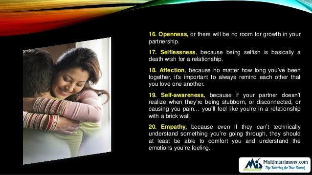 16. Openness, or there will be no room for growth in your partnership. 17. Selflessness, because being selfish is basicall...