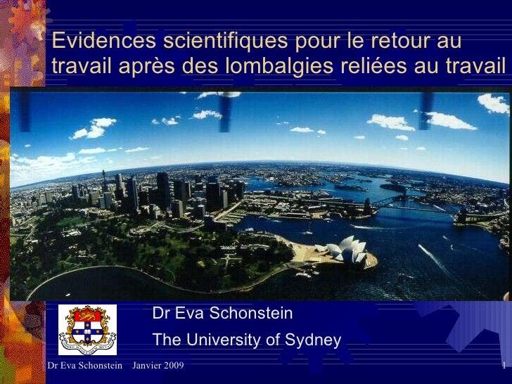 Evidences scientifiques pour le retour au travail après des lombalgies reliées au travail <ul><li>Dr Eva Schonstein  </li>...