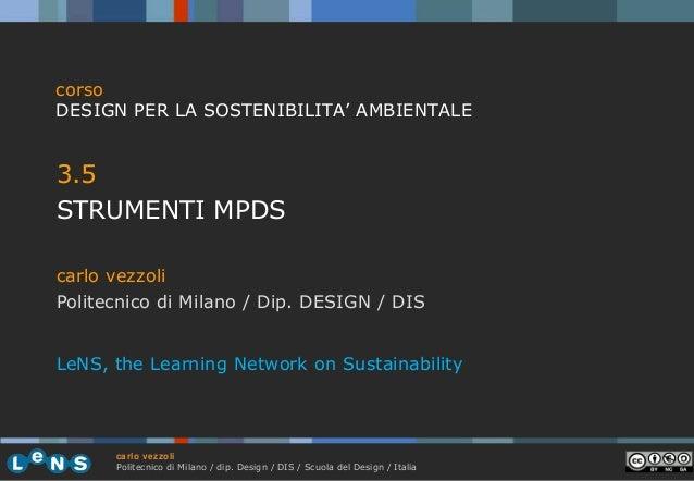 corso DESIGN PER LA SOSTENIBILITA' AMBIENTALE  3.5 STRUMENTI MPDS carlo vezzoli Politecnico di Milano / Dip. DESIGN / DIS ...
