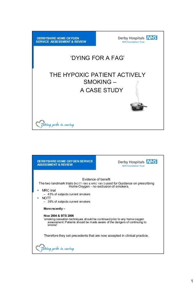 DERBYSHIRE HOME OXYGENSERVICE ASSESSMENT & REVIEW                       'DYING FOR A FAG'        THE HYPOXIC PATIENT ACTIV...